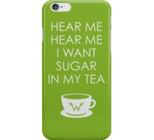 I Want Sugar in My Tea iPhone Case/Skin