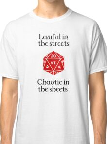 D&D - Lawful in the streets, chaotic in the sheets Classic T-Shirt