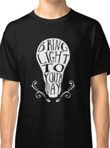 Bring light to your day Classic T-Shirt