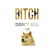 Bitch don't kill my doge Photographic Print