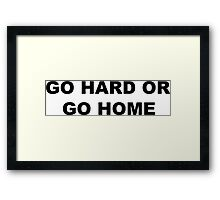 Go Hard Or Go Home Framed Print