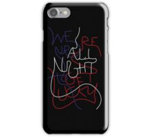 We're up all night to get lucky iPhone Case/Skin