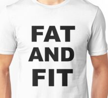 FAT AND FIT Unisex T-Shirt