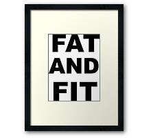 FAT AND FIT Framed Print