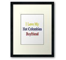 I Love My Hot Colombian Boyfriend  Framed Print