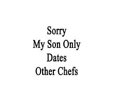Sorry My Son Only Dates Other Chefs by supernova23