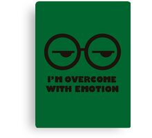 I'm overcome with emotion Canvas Print