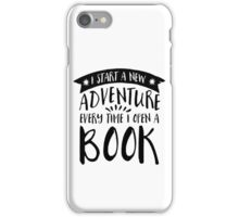 i start a new adventure every time i open a book iPhone Case/Skin