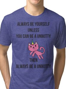 Always Be Yourself UniKitty T Shirt Tri-blend T-Shirt