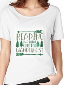 reading is a great cure for wanderlust Women's Relaxed Fit T-Shirt