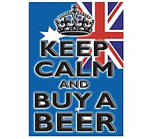 AUSTRAILIA, AUSTRALIAN, KEEP CALM, BUY A BEER, AUSSIE Photographic Print