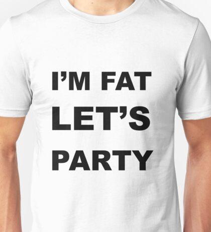 I'm Fat Let's Party Unisex T-Shirt
