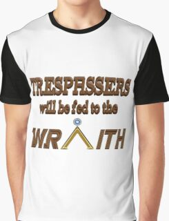 Trespassers Will Be Fed to the Wraith Graphic T-Shirt