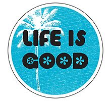 LIFE IS GOOD Photographic Print