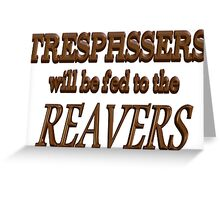 Trespassers Will Be Fed to the Reavers Greeting Card