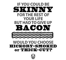 SKINNY or BACON? Photographic Print