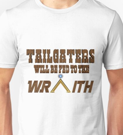 Tailgaters will be Fed to the Wraith! Unisex T-Shirt
