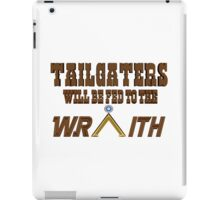 Tailgaters will be Fed to the Wraith! iPad Case/Skin