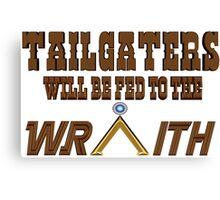 Tailgaters will be Fed to the Wraith! Canvas Print