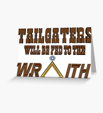 Tailgaters will be Fed to the Wraith! Greeting Card