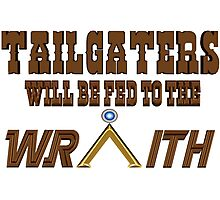 Tailgaters will be Fed to the Wraith! Photographic Print