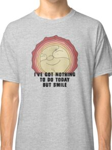 I've got nothing to do today, but smile Classic T-Shirt
