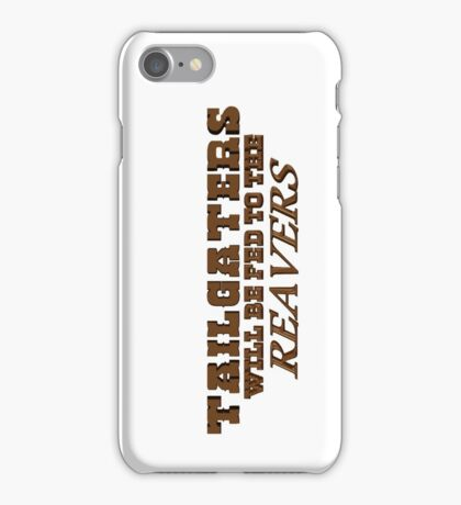 Tailgaters will be Fed to the Reavers iPhone Case/Skin
