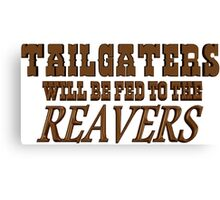 Tailgaters will be Fed to the Reavers Canvas Print