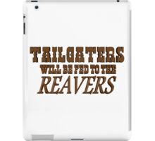 Tailgaters will be Fed to the Reavers iPad Case/Skin
