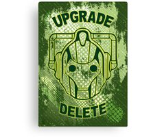 Upgrade Or Delete!! Canvas Print