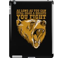 As Long As You Can Still Grab A Breath You Fight iPad Case/Skin
