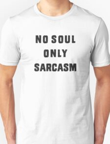 No soul. Only Sarcasm T-Shirt