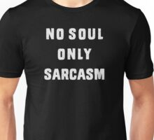 No soul. Only Sarcasm Unisex T-Shirt