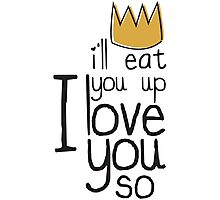 Quotes I'll Eat You Up, I Love You Photographic Print