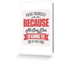 Push yourself because.  Inspirational Quotes  Greeting Card