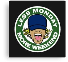less monday, more weekend.  Canvas Print
