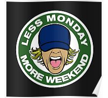 less monday, more weekend.  Poster