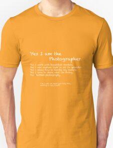 Yes I am the photographer Unisex T-Shirt
