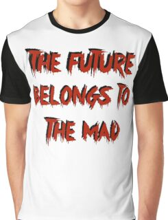 The Future Belongs to the Mad Graphic T-Shirt