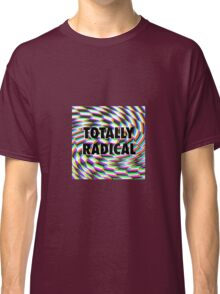 Totally Rad Classic T-Shirt