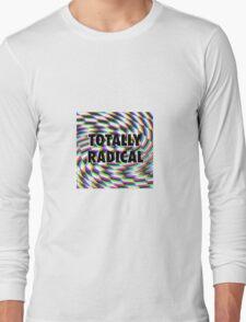 Totally Rad Long Sleeve T-Shirt