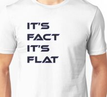 Fact it's Flat Unisex T-Shirt