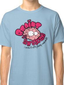 Brain Are Awesome : I Wish Everybody Had One Classic T-Shirt