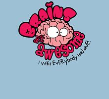 Brain Are Awesome : I Wish Everybody Had One Unisex T-Shirt