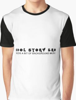 Cool Story Bro...needs a bit of background music Graphic T-Shirt