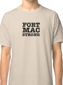 Fort Mac Strong Classic T-Shirt