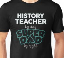 History Teacher By Day Superdad By Night. Father's Day Gift For Dad. Unisex T-Shirt