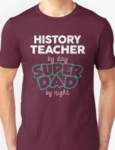 History Teacher By Day Superdad By Night. Father's Day Gift For Dad. T-Shirt