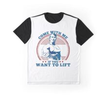 Come With me if you want lift gym - Arnold Graphic T-Shirt