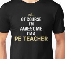 Of Course I'm Awesome I'm A PE Teacher. Cool Gift. Unisex T-Shirt